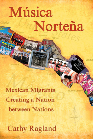 Musica Nortena: Mexican Americans Creating a Nation Between Nations  by  Catherine Ragland