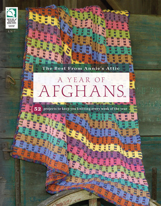 A Year of Afghans: 52 Projects to Keep You Knitting Every Week of the Year Kara Gott Warner