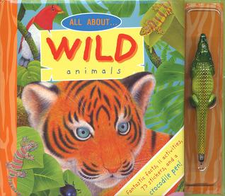 All About . . . Wild Animals Louisa Somerville