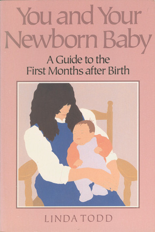 You and Your Newborn Baby: A Guide to the First Months After Birth  by  Linda Todd