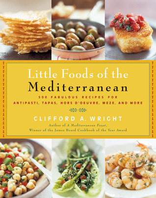 Little Foods of the Mediterranean: 500 Fabulous Recipes for Antipasti, Tapas, Hors DOeuvre, Meze, and More  by  Clifford A. Wright