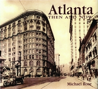 Atlanta Then and Now Michael Rose