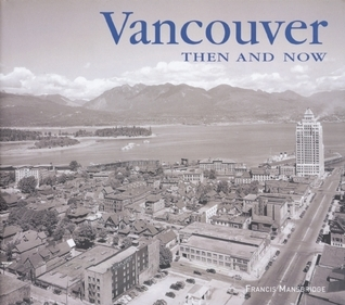 Vancouver Then and Now  by  Francis Mansbridge