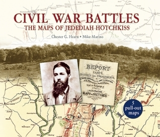 Civil War Battles: The Maps of Jedediah Hotchkiss  by  Chester G. Hearn
