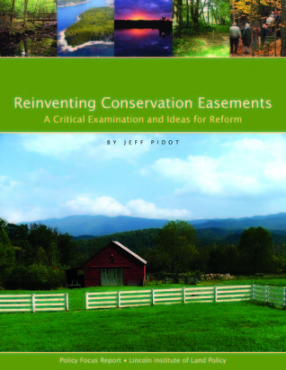Reinventing Conservation Easements: A Critical Examination and Ideas for Reform  by  Jeff Pidot