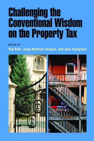 Challenging the Conventional Wisdom on the Property Tax  by  Roy Bahl
