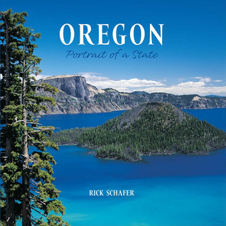 Oregon: Portrait of a State  by  Rick Schafer