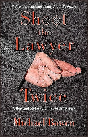 Shoot the Lawyer Twice (Rep and Melissa Pennyworth, #4)  by  Michael Bowen