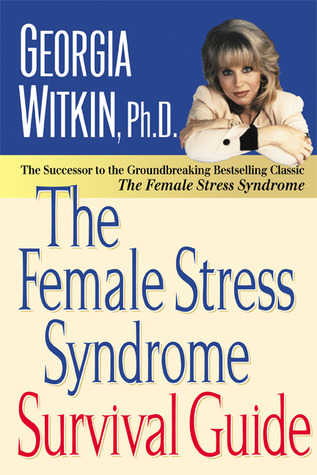 The Female Stress Syndrome Survival Guide  by  Georgia Witkin-Lanoil