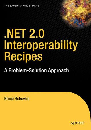 Net 2.0 Interoperability Recipes: A Problem-Solution Approach Bruce Bukovics