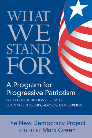 What We Stand for: A Program For Progressive Patriotism  by  New Democracy Project