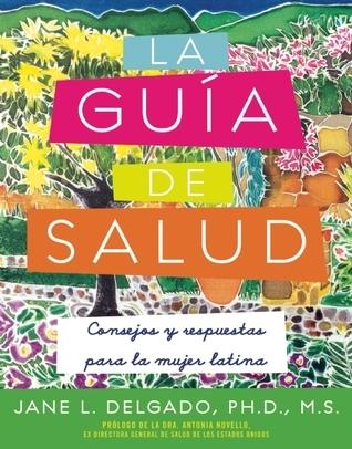 La guia de salud: consejos y respuestas para la mujer latina  by  Jane Delgado