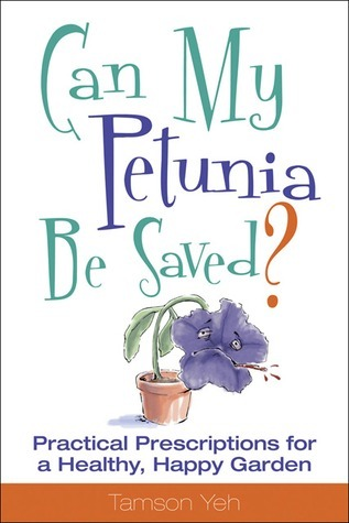 Can My Petunia Be Saved?: Your Plants Want You to Read This Book Tamson Yeh