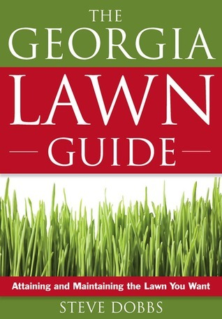 Georgia Lawn Guide: Attaining and Maintaining the Lawn You Want Steve Dobbs