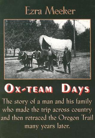 Ox-Team Days  by  Ezra Meeker