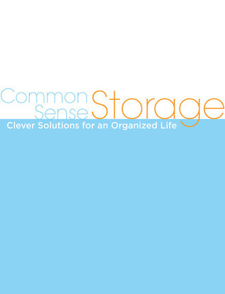 Common Sense Storage: Clever Solutions for an Organized Life Creative Publishing International
