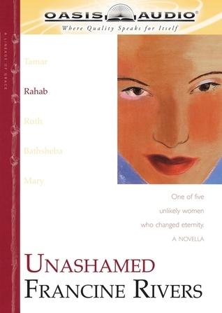 Unashamed: Rahab  by  Francine Rivers
