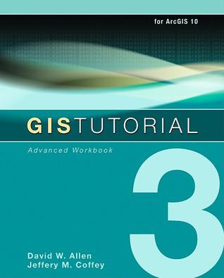 GIS Tutorial 3: Advanced Workbook David W. Allen