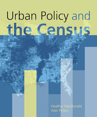 Urban Policy and the Census Heather MacDonald