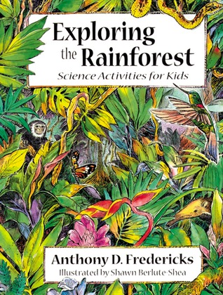 Exploring the Rainforest: Science Activities for Kids  by  Anthony D. Fredericks