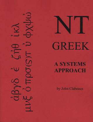 NT Greek: A Systems Approach  by  John Clabeaux