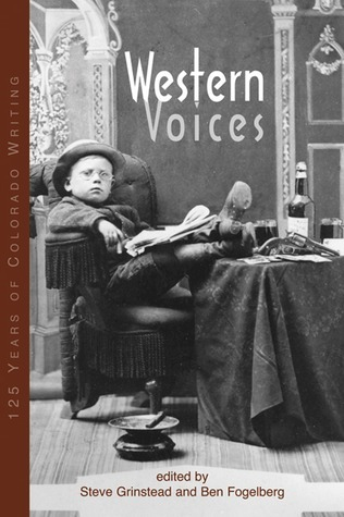 Western Voices: 125 Years of Colorado Writing  by  Ben Fogelberg