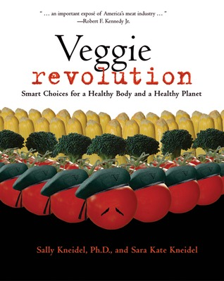 Veggie Revolution: Smart Choices for a Healthy Body and a Healthy Planet Sally Kneidel