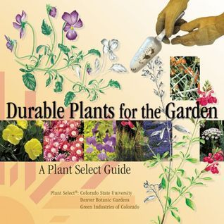 Durable Plants for the Garden: A Plant Select Guide Plant Select