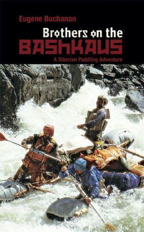 Brothers on the Bashkaus: A Siberian Paddling Adventure Eugene Buchanan