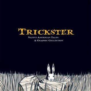 Trickster: Native American Tales: A Graphic Collection  by  Matt Dembicki