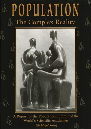 Population: The Complex Reality: A Report of the Population Summit of the Worlds Scientific Academies Francis Graham-Smith