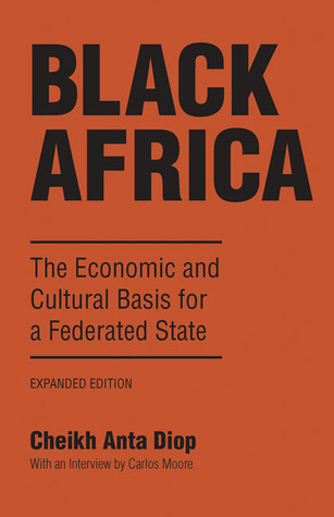 Black Africa: The Economic and Cultural Basis for a Federated State Cheikh Anta Diop