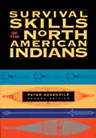 Survival Skills Of The North American Indians Peter Goodchild