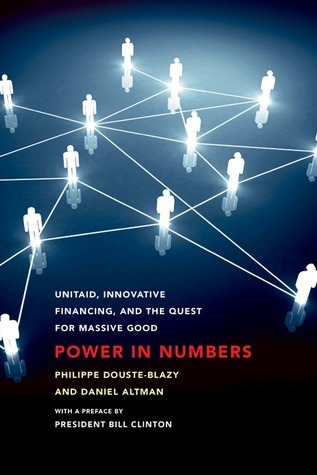 Power in Numbers: UNITAID, Innovative Financing, and the Quest for Massive Good Philippe Douste-Blazy