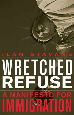 Wretched Refuse: A Manifesto for Immigration Ilan Stavans