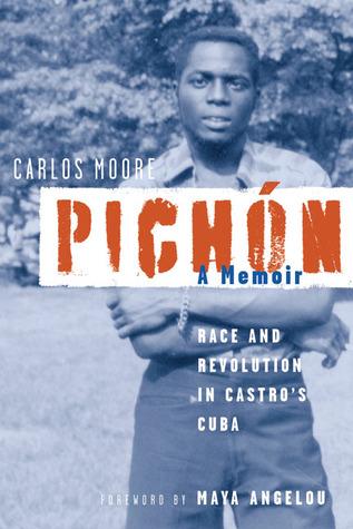 Pichón: Race and Revolution in Castros Cuba: A Memoir  by  Carlos Moore