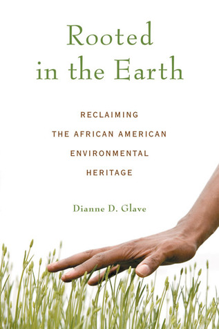 Rooted in the Earth: Reclaiming the African American Environmental Heritage  by  Dianne D. Glave