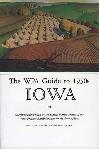 The WPA Guide to 1930s Iowa Work Projects Administration