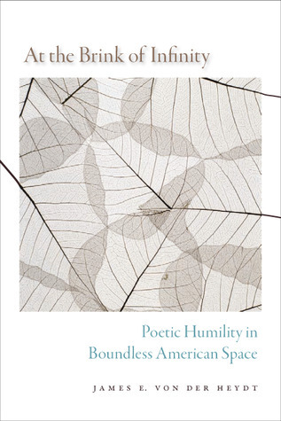At the Brink of Infinity: Poetic Humility in Boundless American Space  by  James E. von der Heydt