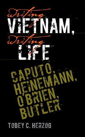 Writing Vietnam, Writing Life: Caputo, Heinemann, OBrien, Butler  by  Tobey C. Herzog