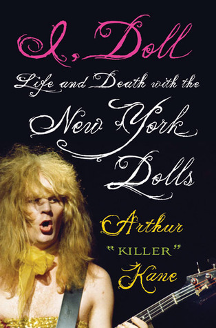 I, Doll: Life and Death with the New York Dolls Arthur Kane