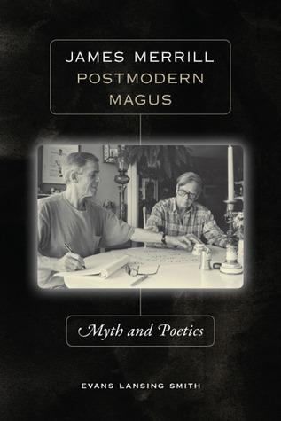 James Merrill, Postmodern Magus: Myth and Poetics Evans Lansing Smith
