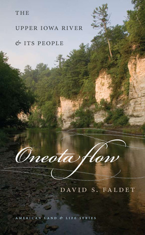 Oneota Flow: The Upper Iowa River and Its People  by  David S. Faldet