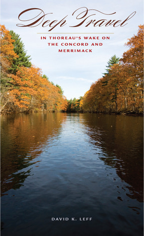 Deep Travel: In Thoreaus Wake on the Concord and Merrimack  by  David K. Leff