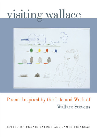 Visiting Wallace: Poems Inspired  by  the Life and Work of Wallace Stevens by Dennis Barone
