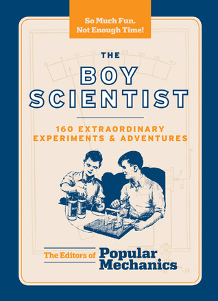 The Boy Scientist: 160 Extraordinary Experiments & Adventures  by  C.J. Petersen