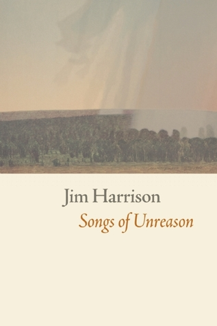 Songs of Unreason  by  Jim Harrison