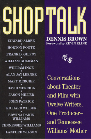 Shoptalk: Conversations About Theater and Film With Twelve Writers, One Producer and Tennesee Williams Mother  by  Dennis Brown