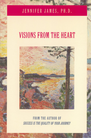Visions from the Heart Jennifer James