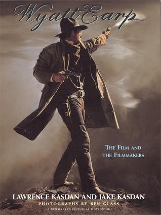 Wyatt Earp: The Film and the Filmmakers  by  Lawrence Kasdan